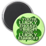 If You're Lucky Enough To Be Irish Fridge Magnets
