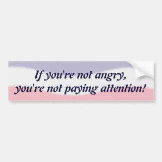 If you're not angry Bumper Sticker Car Bumper Sticker