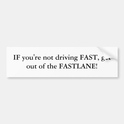 IF you're not driving FAST, get out of the FAST... Bumper Stickers