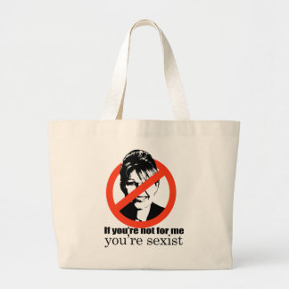 If you're not for me you're sexist jumbo tote bag