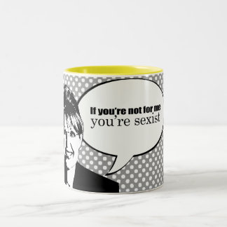 If you're not for me you're sexist Two-Tone coffee mug