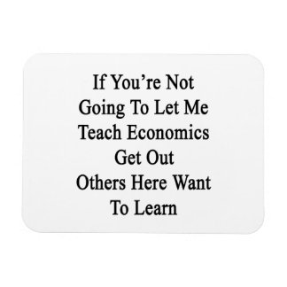 If You're Not Going To Let Me Teach Economics Get Rectangle Magnet