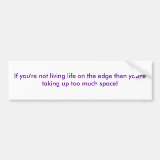 If you're not living life on the edge then you'... car bumper sticker