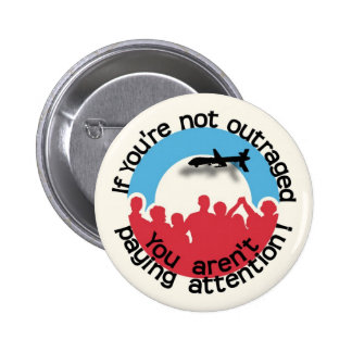 If you're not outraged... pinback button