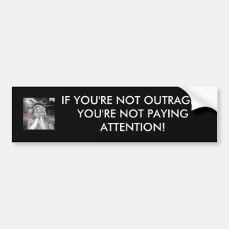 If you're not outraged thenyou're not paying at... bumper sticker
