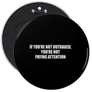 IF YOURE NOT OUTRAGED - YOURE NOT PAYING ATTENTION PINBACK BUTTON