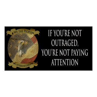 If you're not outraged you're not paying attention poster