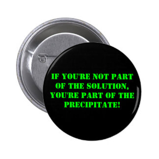 if you're not part of the solution, you're part... pinback button