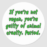 If you're not vegan, you're guilty of animal... classic round sticker