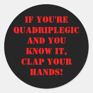 If you're quadriplegic and you know it, clap yo... classic round sticker