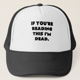if youre reading this im dead.png trucker hat