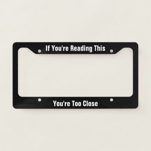 If Youre Reading This Youre Too Close License Plate Frame