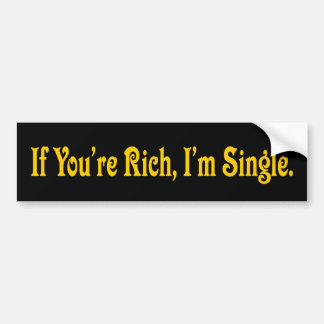 If You're Rich I'm Single Bumper Sticker