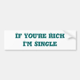 If You're Rich, I'm Single Bumper Sticker