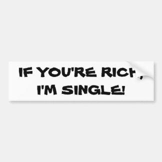 If You're Rich, I'm Single! Car Bumper Sticker