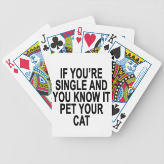 IF YOU'RE SINGLE AND YOU KNOW IT PET YOUR CAT.png Bicycle Playing Cards