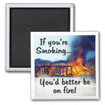 If you're smoking you'd better be on fire! refrigerator magnet