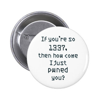 If you're so 1337, then how come I just pwned you? 2 Inch Round Button