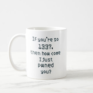 If you're so 1337, then how come I just pwned you? Coffee Mug