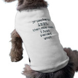 If you're so 1337, then how come I just pwned you? Pet Tshirt