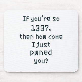 If you're so 1337, then how come I just pwned you? Mouse Pad
