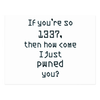If you're so 1337, then how come I just pwned you? Postcard