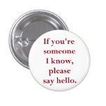 If You're Someone I Know, Please Say Hello. 1 Inch Round Button