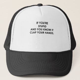 IF YOU'RE STUPID.png Trucker Hat