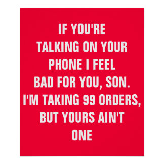 If you're talking on your phone I feel bad for you Poster