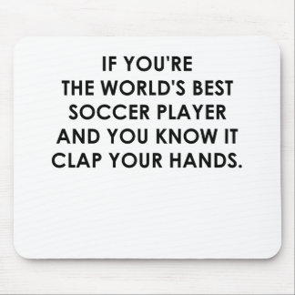 IF YOU'RE THE WORLDS BEST SOCCER PLAYER.png Mouse Pad