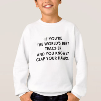 IF YOU'RE THE WORLDS BEST TEACHER.png Sweatshirt