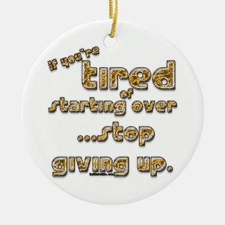 If you're tired of starting over... ceramic ornament