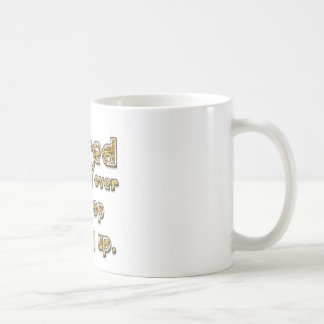 If you're tired of starting over... coffee mug