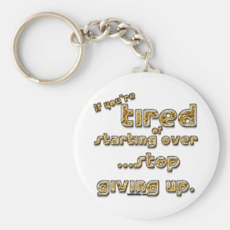 If you're tired of starting over... key chain