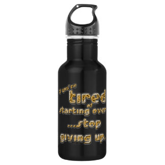 If you're tired of starting over... stainless steel water bottle