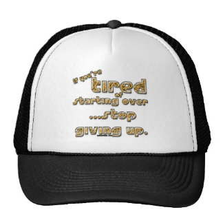 If you're tired of starting over... trucker hat