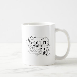 If you're waiting for a sign, this is it coffee mug