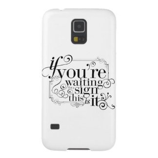 If you're waiting for a sign, this is it galaxy s5 case