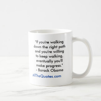"""""""If you're walking down the right path and you'... Coffee Mug"""