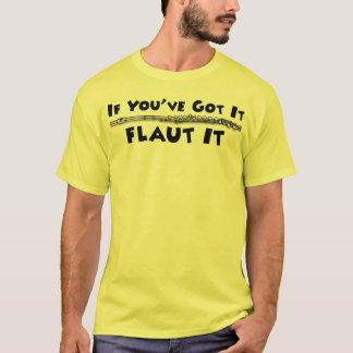 If You've Got It - Flaut It Apparel T-Shirt