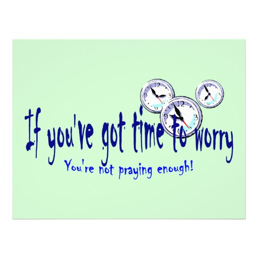"""If You've Got Time to Worry... 8.5"""" X 11"""" Flyer"""