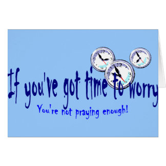 If You've Got Time to Worry... Greeting Card