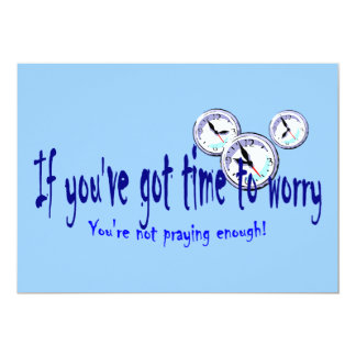 If You've Got Time to Worry... 5x7 Paper Invitation Card
