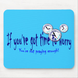 If You've Got Time to Worry... Mouse Pad