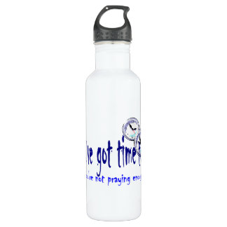 If You've Got Time to Worry... 24oz Water Bottle