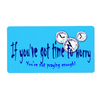 If You've Got Time to Worry... Shipping Label