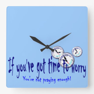 If You've Got Time to Worry... Square Wall Clock