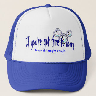 If You've Got Time to Worry... Trucker Hat
