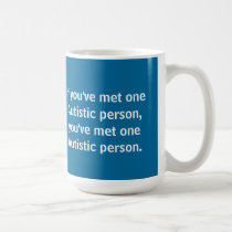 If you've met one Autistic person... Coffee Mug
