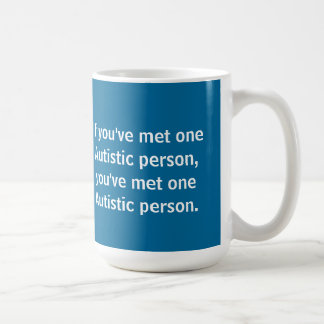 If you've met one Autistic person... Classic White Coffee Mug